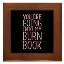 You Are Going Into My Burn Book Framed Tile