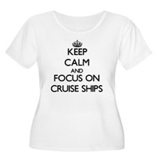 Keep Calm and focus on Cruise Ships Plus Size T-Sh