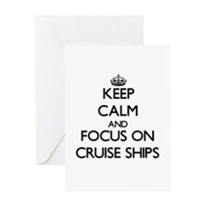 Keep Calm and focus on Cruise Ships Greeting Cards