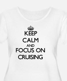 Keep Calm and focus on Cruising Plus Size T-Shirt