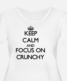 Keep Calm and focus on Crunchy Plus Size T-Shirt