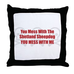 Mess With Sheltie Throw Pillow