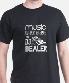 Music Is My Drug...The DJ Is My Dealer T-Shirt