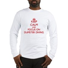 Keep Calm and focus on Dumster Diving Long Sleeve