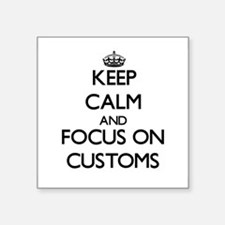 Keep Calm and focus on Customs Sticker