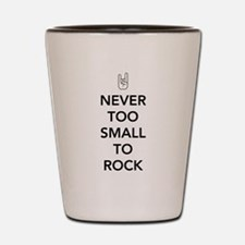 Never Too Small To Rock Shot Glass