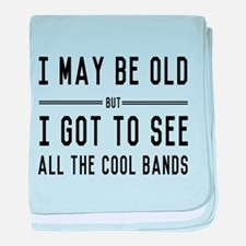 I May Be Old but I Got to See All the Cool Bands b