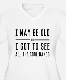 I May Be Old but I Got to See All the Cool Bands P