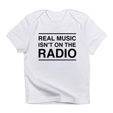 Real Music Isn't on the Radio Infant T-Shirt