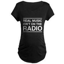 Real Music Isn't on the Radio Maternity T-Shirt