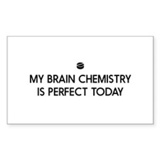 My Brain Chemistry Is Perfect Today Decal