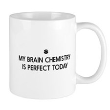 My Brain Chemistry Is Perfect Today Mugs