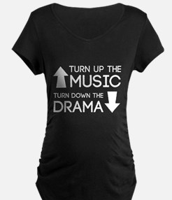 Turn up the Music, Turn Down the Drama Maternity T