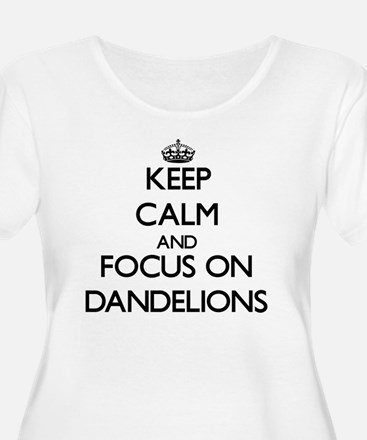 Keep Calm and focus on Dandelions Plus Size T-Shir