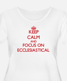 Keep Calm and focus on ECCLESIASTICAL Plus Size T-