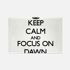 Keep Calm and focus on Dawn Magnets