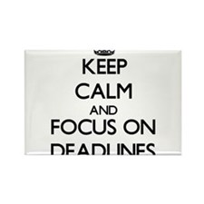 Keep Calm and focus on Deadlines Magnets