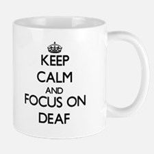 Keep Calm and focus on Deaf Mugs