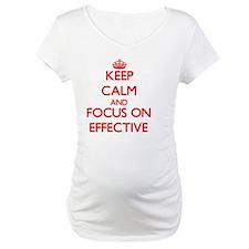 Keep Calm and focus on EFFECTIVE Shirt