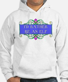 I'd rather be an elf Hoodie