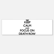 Keep Calm and focus on Death Row Bumper Bumper Bumper Sticker
