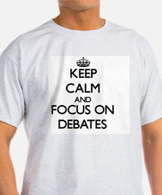 Keep Calm and focus on Debates T-Shirt