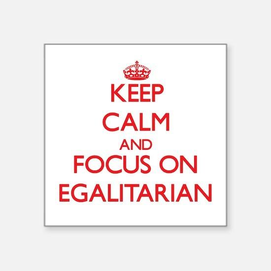 Keep Calm and focus on EGALITARIAN Sticker