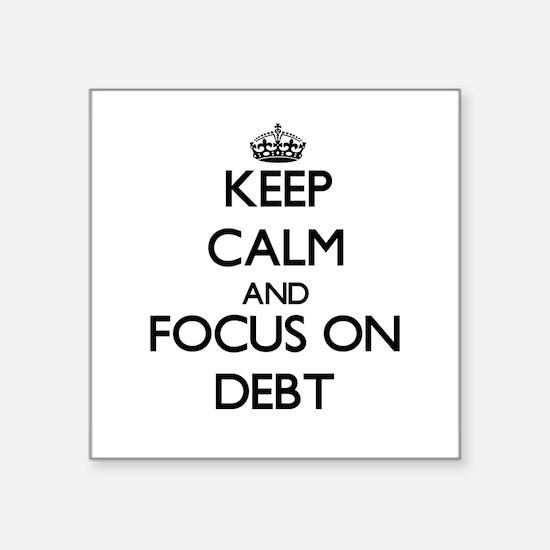Keep Calm and focus on Debt Sticker