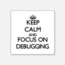 Keep Calm and focus on Debugging Sticker
