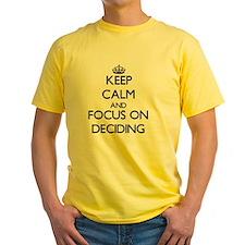 Keep Calm and focus on Deciding T-Shirt