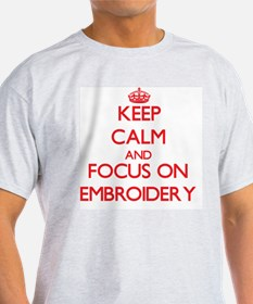 Keep Calm and focus on EMBROIDERY T-Shirt