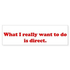 What I want to do is Direct Bumper Bumper Sticker