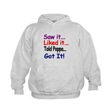 Saw it...Liked it...Told Poppa...Got it! Hoodie
