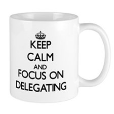 Keep Calm and focus on Delegating Mugs