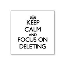 Keep Calm and focus on Deleting Sticker