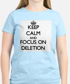Keep Calm and focus on Deletion T-Shirt
