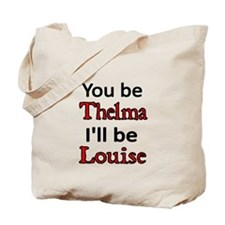 You be Thelma. I'll be Louise Tote Bag
