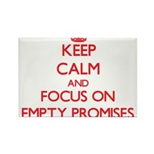Keep Calm and focus on Empty Promises Magnets