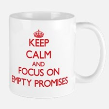 Keep Calm and focus on Empty Promises Mugs