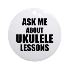 Ask me about Ukulele lessons Ornament (Round)