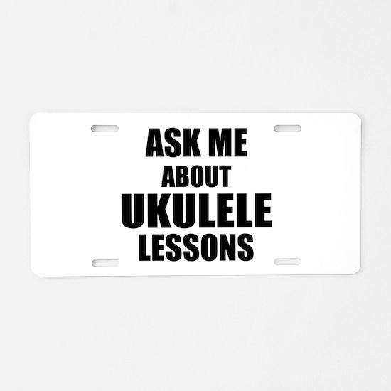 Ask me about Ukulele lessons Aluminum License Plat