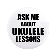 """Ask me about Ukulele lessons 3.5"""" Button"""