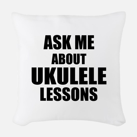 Ask me about Ukulele lessons Woven Throw Pillow