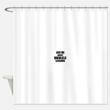 Ask me about Ukulele lessons Shower Curtain