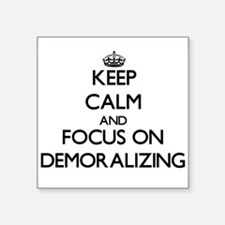 Keep Calm and focus on Demoralizing Sticker