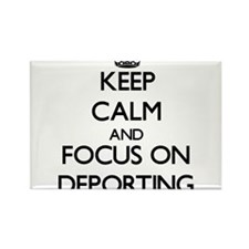 Keep Calm and focus on Deporting Magnets