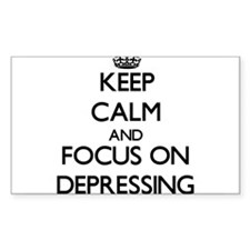 Keep Calm and focus on Depressing Decal