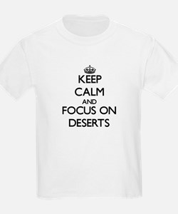 Keep Calm and focus on Deserts T-Shirt