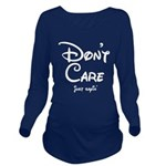 Funny! Don't Care! Just Sayin'! Long Sleeve Matern