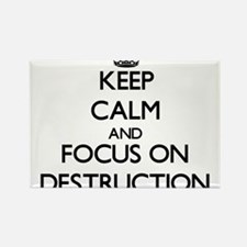 Keep Calm and focus on Destruction Magnets